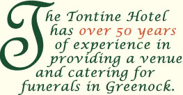 The Tontine Hotel has over 50 years of experience in providing a venue and catering for funerals in Greenock